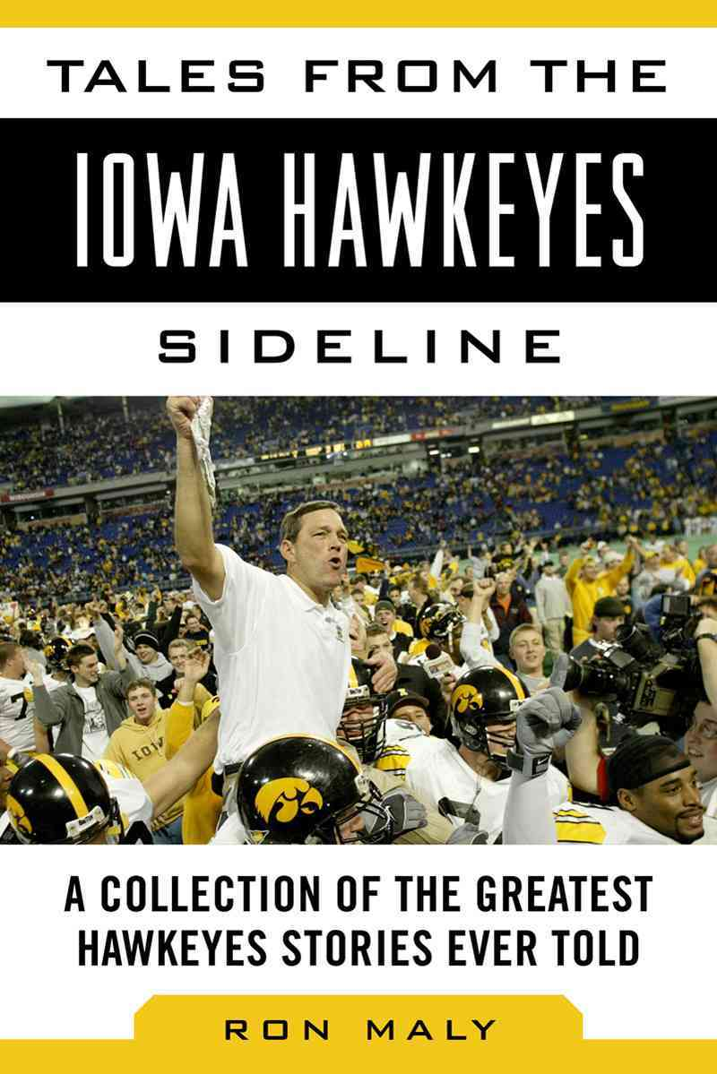 Tales from the Iowa Hawkeyes Sideline By Maly, Ron